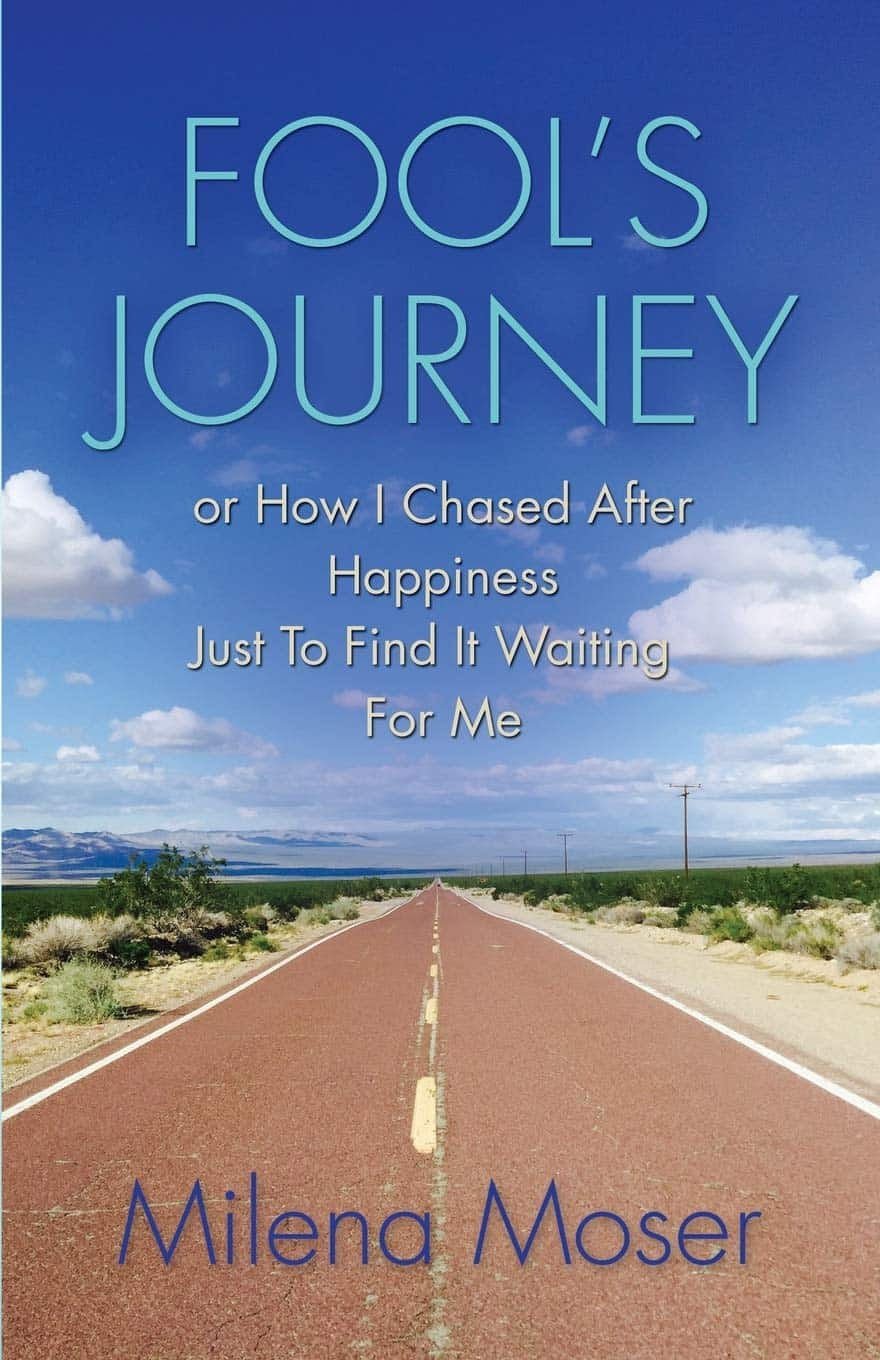 Fool's Journey: Or How I Chased After Happiness Just To Find It Waiting For Me